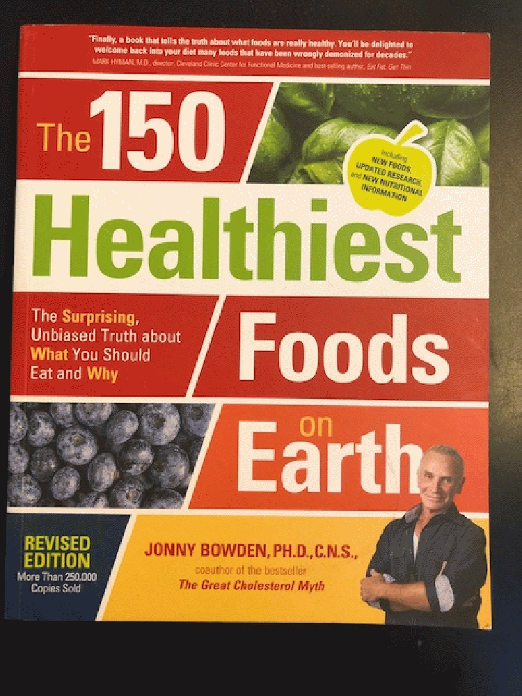 Image for The 150 Healthiest Foods on Earth, Revised Edition: The Surprising, Unbiased Truth about What You Should Eat and Why
