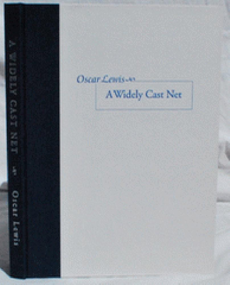 A Widely Cast Net: Selections From the Work of a Veteran California Writer Chosen with Comments by Their Author: Oscar Lewis., Oscar Lewis.