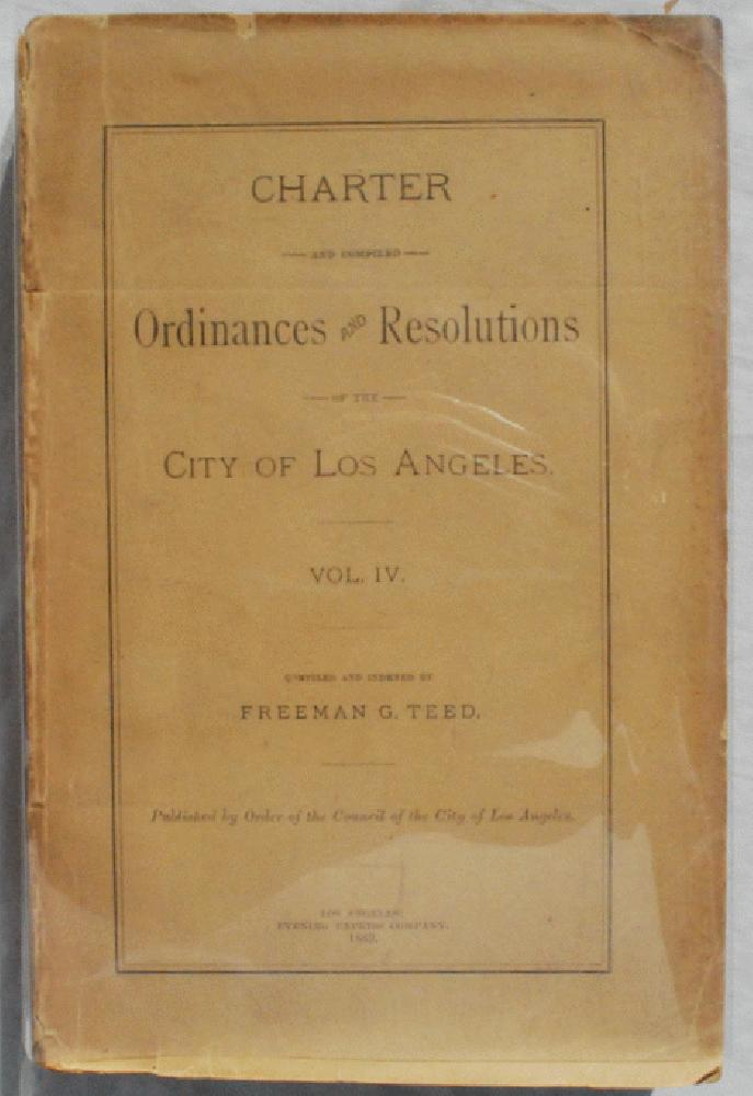 Charter and Compiled Ordinances and Resolutions of the City of Los Angeles.  Vol. IV., Freeman Golding Teed (d. 1916), compiler.