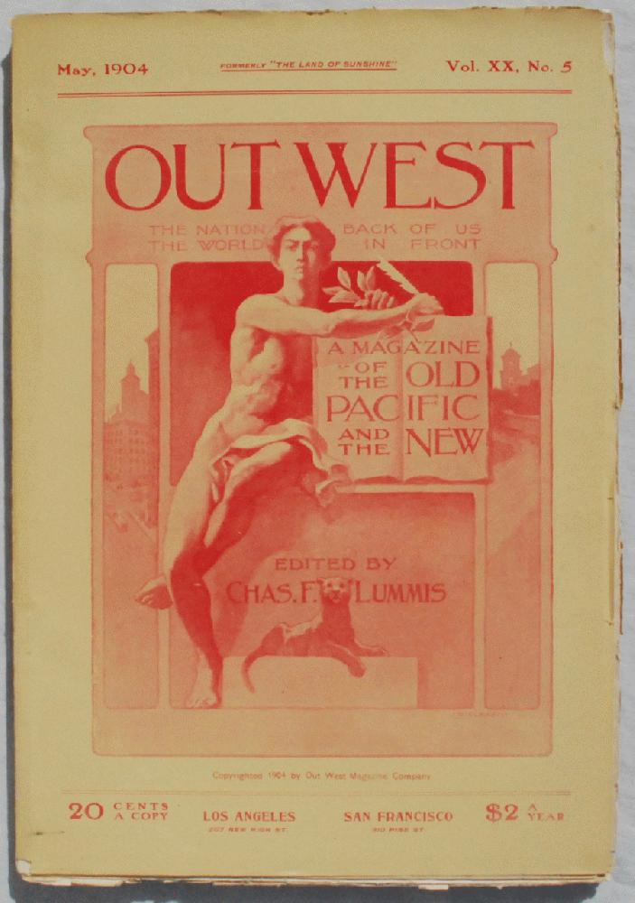 Out West: The Nation Back of Us, The World in Front, The Magazine of the the Old Pacific and the New., Charles Fletcher Lummis (1859-1928), editor.