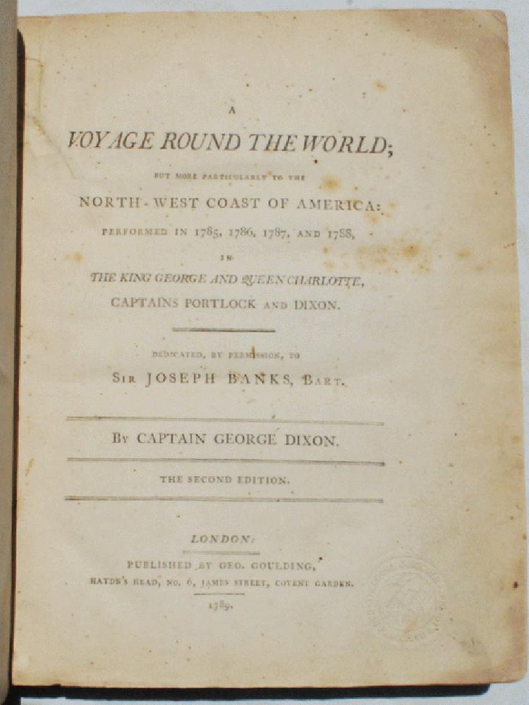 A Voyage Round the World; But More Particularly to the North-West Coast of America: Performed in 1785, 1786, 1787, and 1788, in the King George and Queen Charlotte, Captains Portlock and Dixon.  Dedicated, by Permission, to Sir Joseph Banks, Bart.  By Captain George Dixon., William Beresford (fl. 1788).