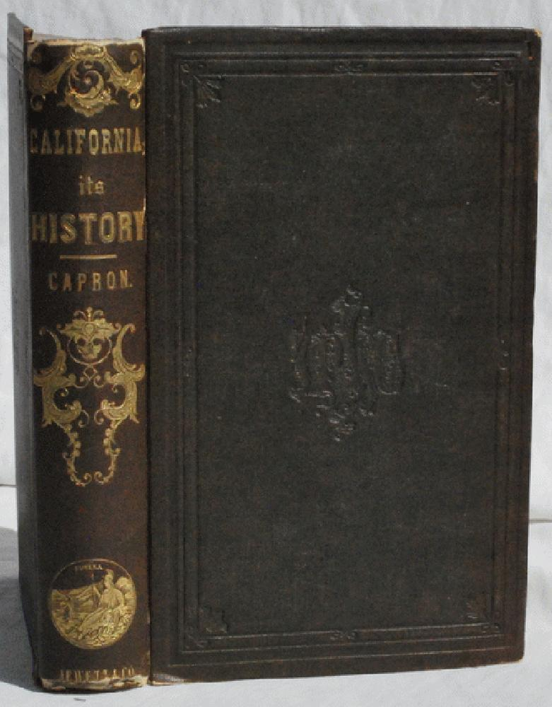 History of California, From Its Discovery to the Present Time; Comprising also a Full Description of its Climate, Surface, Soil, Rivers, Towns, Beasts, Birds, Fishes, State of its Society, Agriculture, Commerce, Mines, Mining, &c. With a Journal of the Voyage From New York, via Nicaragua, to San Francisco, and Back, Via Panama.  With a New Map of the Country., Elisha Smith Capron (1806-1883).
