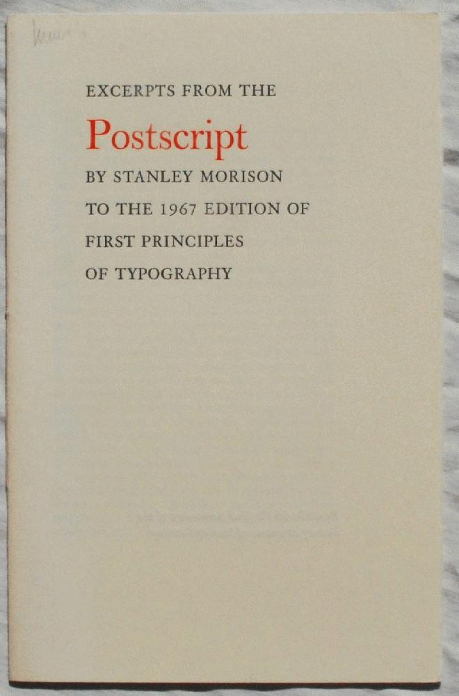 Excerpts from the Postscript by Stanley Morison to the 1967 Edition of First Principles of Typography., Stanley Morison.