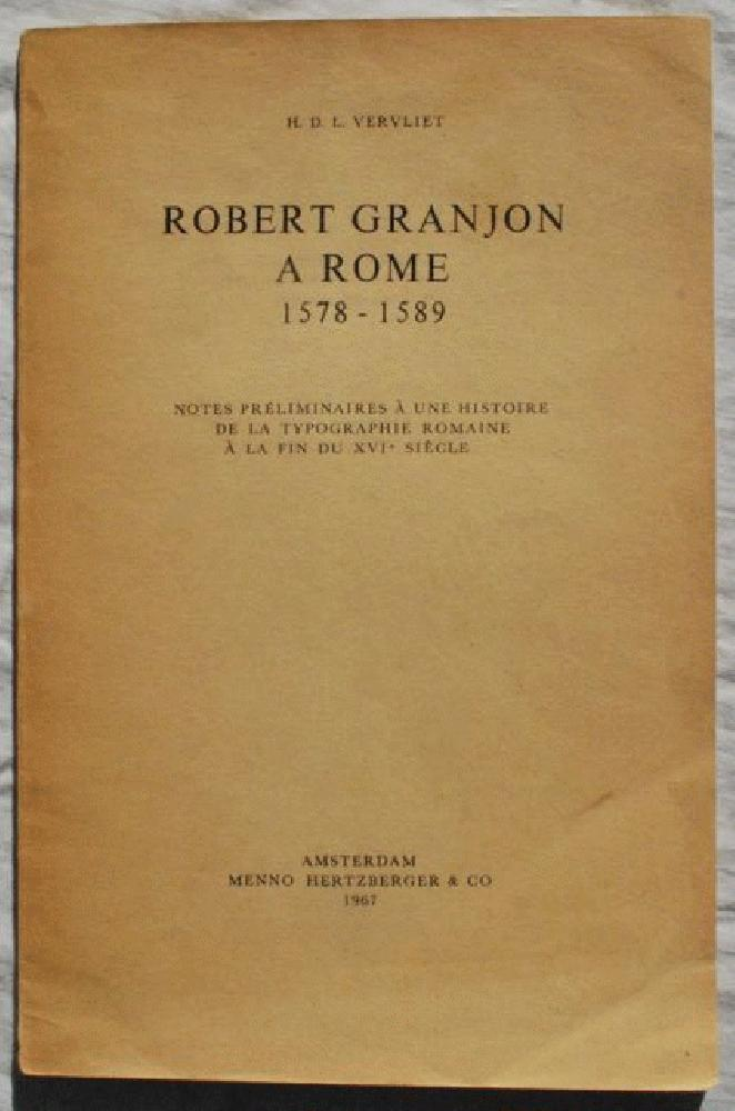 Robert Granjon a Rome 1578-1589.  Notes Preliminaires a une Historie de la Typographie Romaine a la Fin du XVIe Siecle., Hendrik Desire Louis Vervliet (b. 1923).