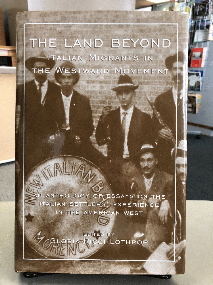 The Land Beyond Italian Migrants in the Westward Movement - An Anthology of Essays on the Italian Settlers' Experience in the American West, Lothrop, Gloria Ricci