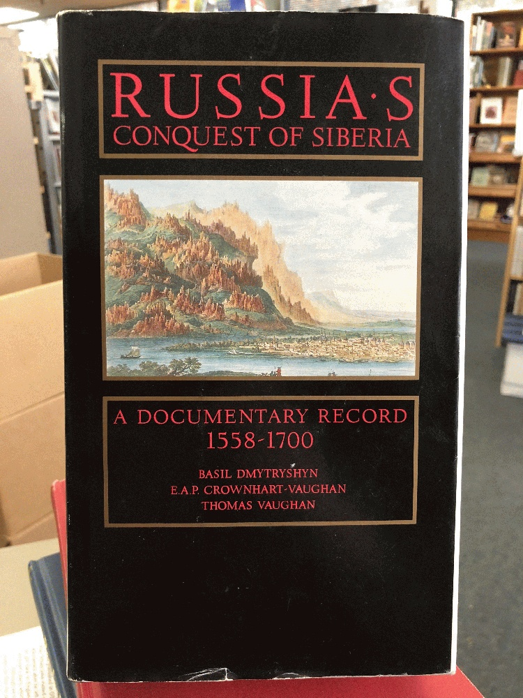Russia's Conquest of Siberia: A Documentary Record 1558-1700 Volume One, Dmytryshyn, Basil; Crownhart-Vaughan, E. A. P.; Vaughan, Thomas [Editor]