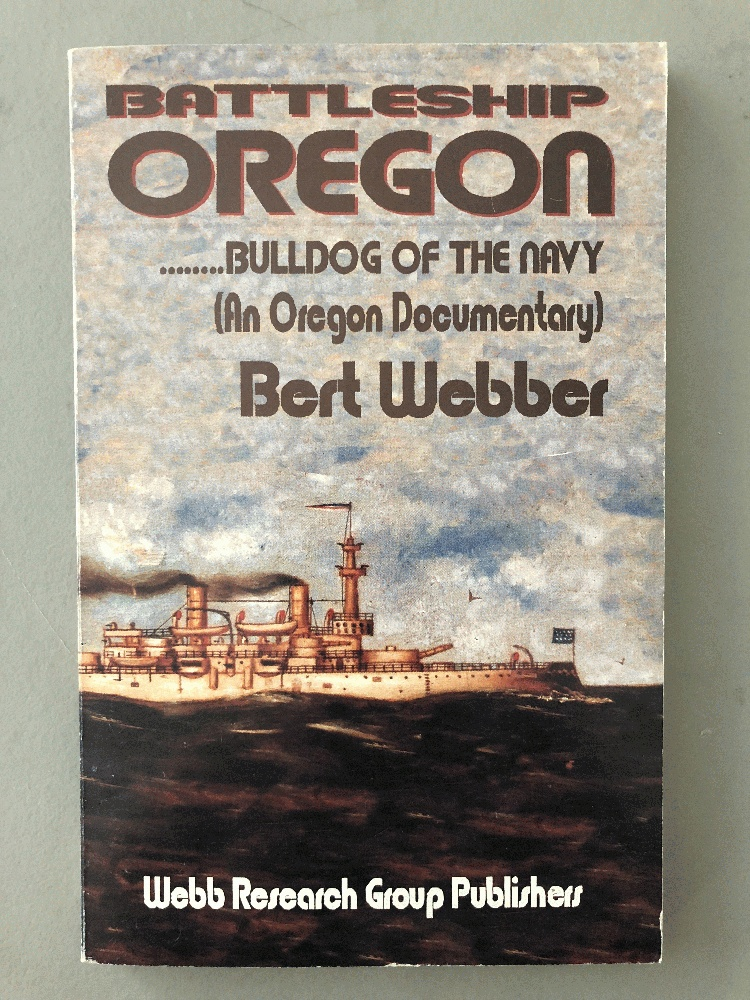 Battleship Oregon: Bulldog of the Navy : An Oregon Documentary, Bert Webber