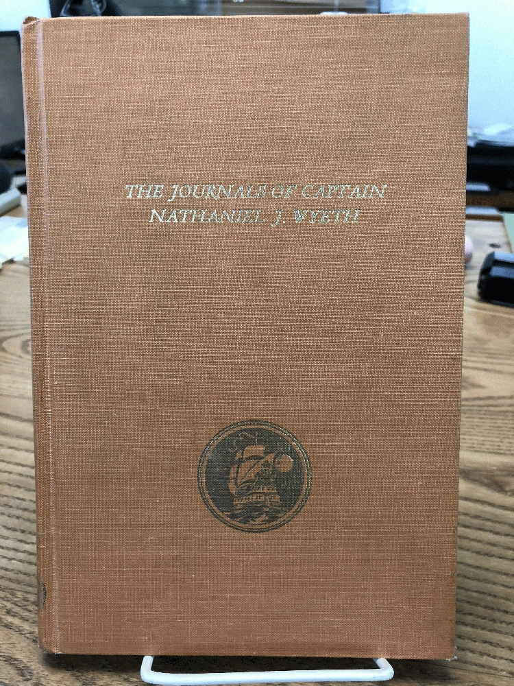 The Journals of Captain Nathaniel J. Wyeth, with the Wyeth Monograph on Pacific Northwest Indians Appended, Wyeth, Nathaniel J.
