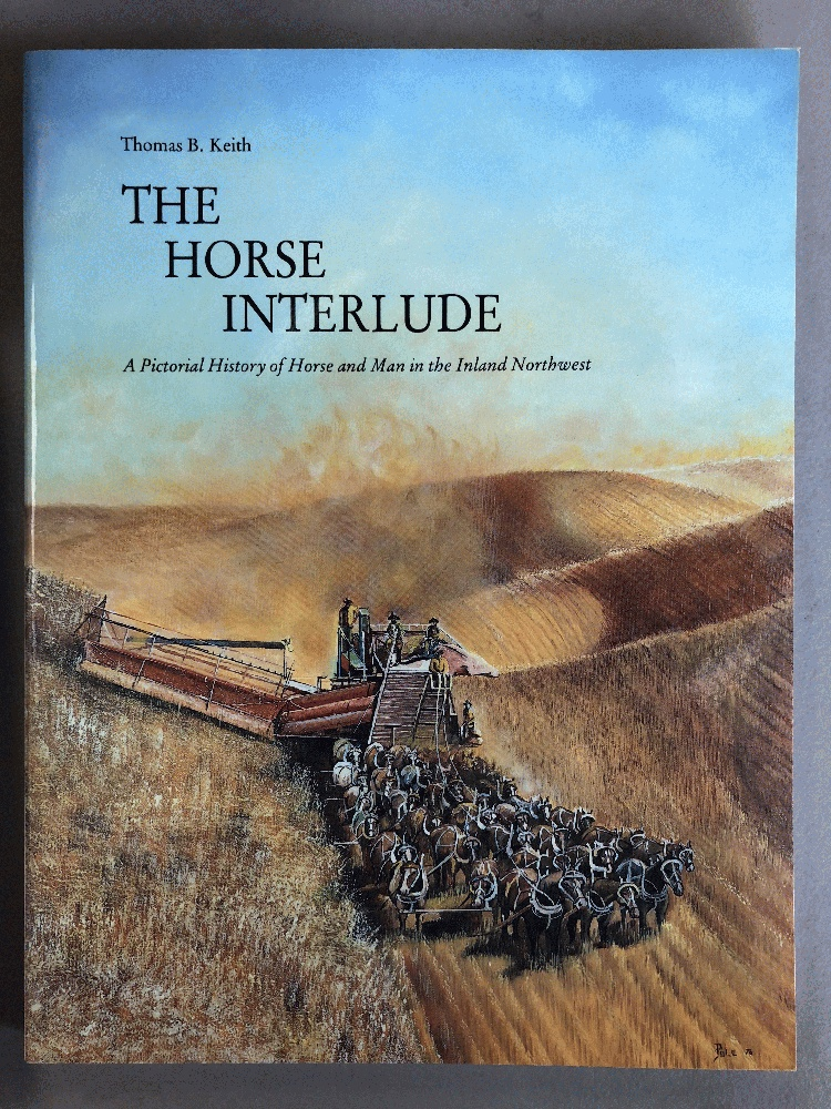 Horse Interlude: A Pictorial History of Horse and Man In the Inland Northwest, Keith, Thomas B.