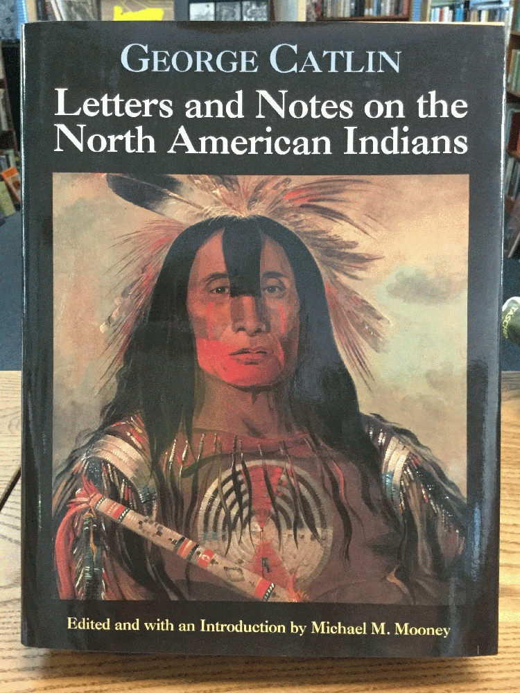 Letters and Notes on the North American Indians, Catlin, George