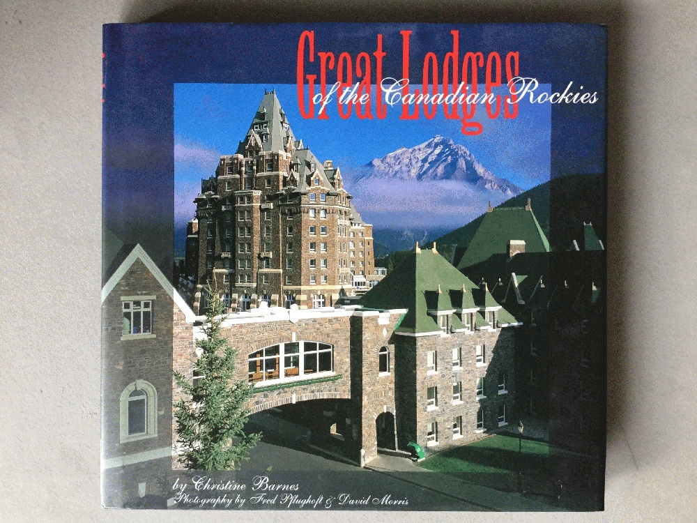 Great Lodges of the Canadian Rockies: The Companion Book to the PBS Television Series, Barnes, Christine; Pflughoft, Fred [Photographer]; Morris, David [Photographer];