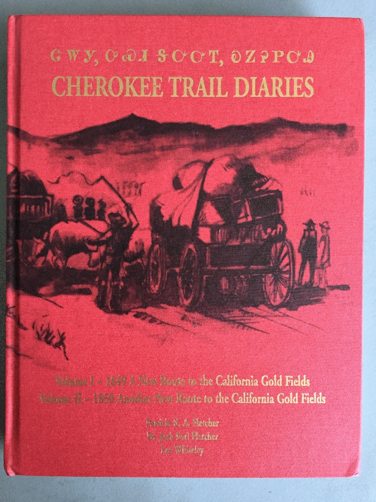 Cherokee Trail Diaries: Volume I - A New Route to the California Gold Fields & Volume II -  Another New Route to the California Gold Fields, Fletcher, Partricia K. A.; Fletcher, Jack Earl; Whitely, Lee