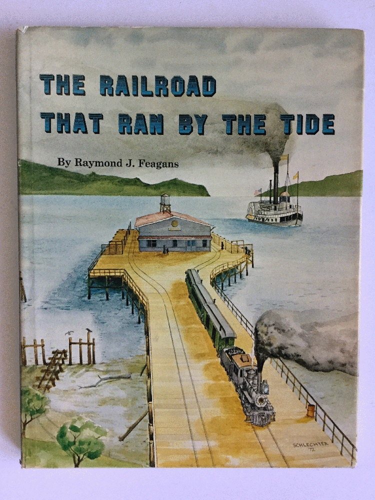 The Railroad That Ran by the Tide: Ilwaco Railroad and Navigation Co. of the State of Washington, Feagans, Raymond J.