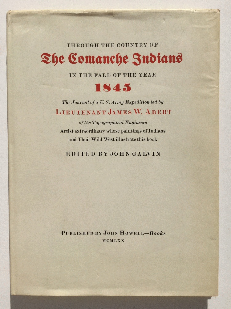 Through the Country of the Comanche Indians in the Fall of the Year 1845: The Journal of a U.S. Army Expedition Led by Lietenant James W. Abert, Abert, James W.; Calvin, John, Ed.